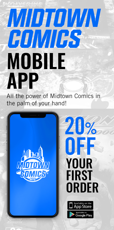 Midtown Comics Mobile App. All the power of Midtown Comics in the palm of your hand! 20% Off your first order. Available on App and google play store